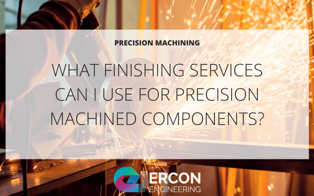 What Finishing Services Can I Use For Precision Machined Components?
