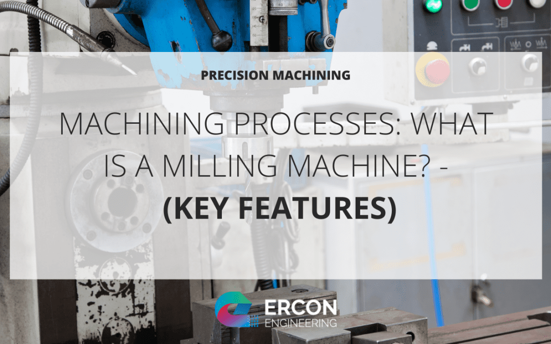 What Is A Milling Machine? – (Key Features)